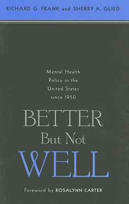 Better but Not Well By Frank, Richard G./ Glied, Sherry A.